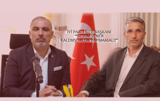 """İYİ Parti İlçe Başkanı """"Nedim Şener Kalemşörlük Yapmamalı!"""""""
